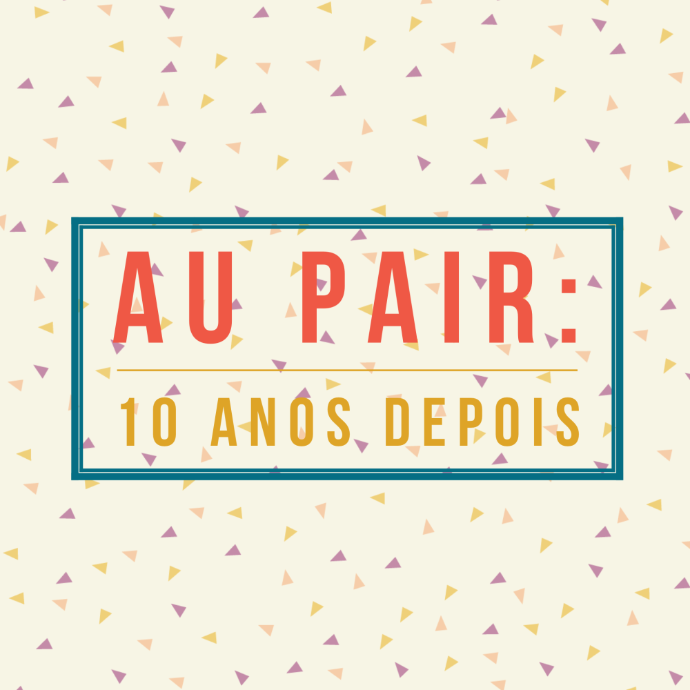 Au Pair: 10 Anos Depois by AS Blog